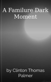 A Familure Dark Moment by Clinton Thomas Palmer