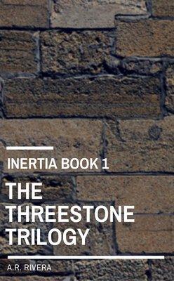 INERTIA Book 1, The Threestone Trilogy by A.R. Rivera