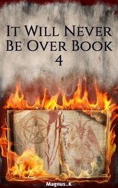 It Will Never Be Over Book 4 by Magnus_K