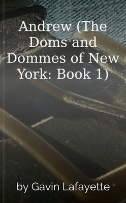 Andrew (The Doms and Dommes of New York: Book 1) by Gavin Lafayette