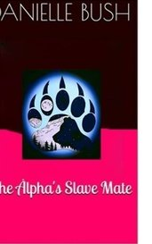 The Alpha's Slave Mate by Danielle