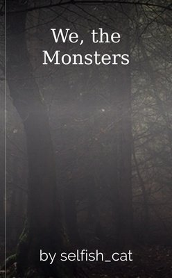 We, the Monsters by selfish_cat