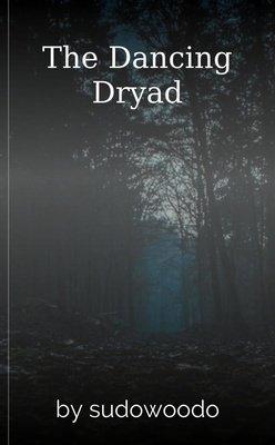 The Dancing Dryad by sudowoodo