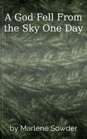 A God Fell From the Sky One Day by Marlene Sowder