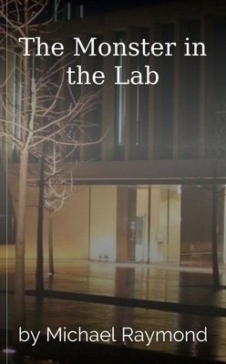 The Monster in the Lab by Michael Raymond