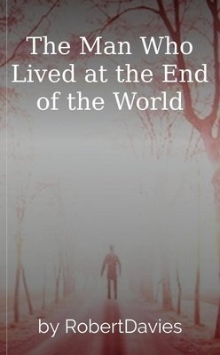 The Man Who Lived at the End of the World by RobertDavies