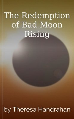 The Redemption of Bad Moon Rising by Theresa Handrahan