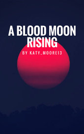 A Blood Moon Rising by Katy_Moore13