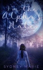 I'm the Alpha's Mate by Sydney