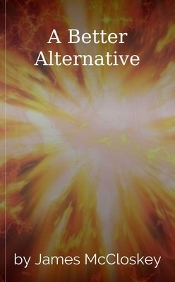 A Better Alternative by James McCloskey