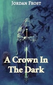 A Crown In The Dark by Jordan Frost