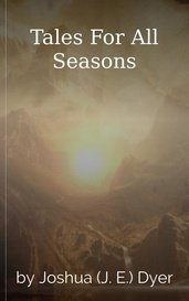 Tales For All Seasons by Joshua (J. E.) Dyer