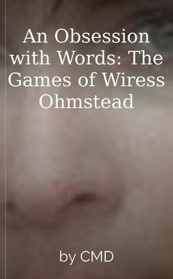 An Obsession with Words: The Games of Wiress Ohmstead by CMD