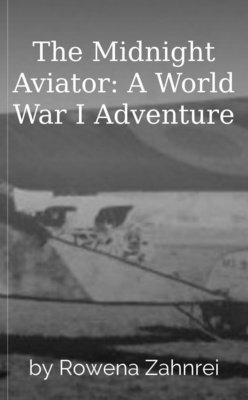 The Midnight Aviator:  A World War I Adventure by Rowena Zahnrei