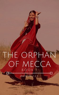 THE ORPHAN OF MECCA, BOOK ONE by hhavel123