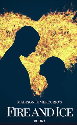 Fire and Ice: book 1 by Madison DiMercurio