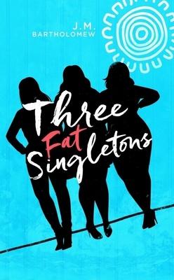 THREE FAT SINGLETONS by Joe Bartholomew