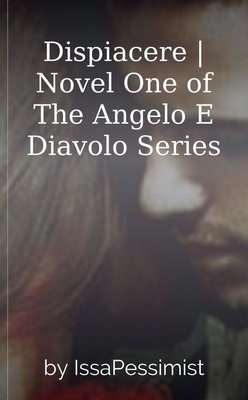 Dispiacere | Novel One of The Angelo E Diavolo Series by IssaPessimist