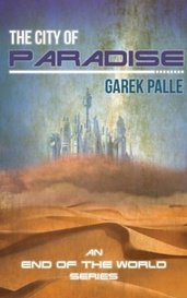 The City of Paradise - An End of the World Series - First Draft Edition by Garek Palle