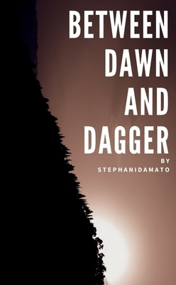 Between Dawn and Dagger by StephaniDamato