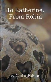 To Katherine, From Robin by Chibi_Kitsuni