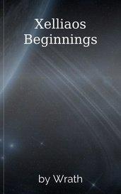 Xelliaos Beginnings by Wrath