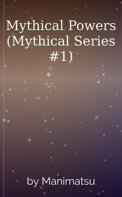Mythical Powers (Mythical Series #1) by Manimatsu