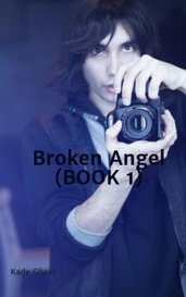 Broken Angel (BOOK 1) by Kade Ghost