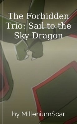 The Forbidden Trio: Sail to the Sky Dragon by MilleniumScar