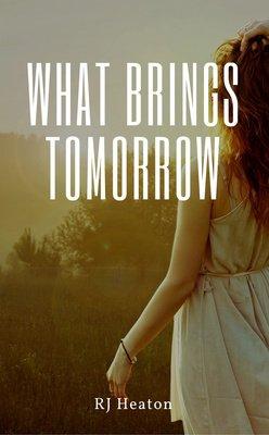 What Brings Tomorrow by RJ Heaton