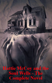 Hattie McCoy and the Soul Wells - The Complete Novel by B. Christopher