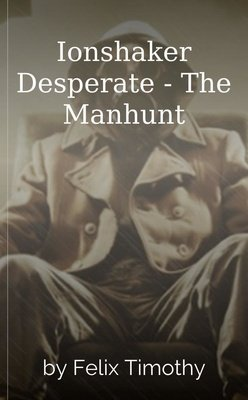 Ionshaker Desperate - The Manhunt by Felix Timothy