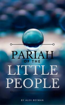 Pariah of the Little People by Alex Beyman