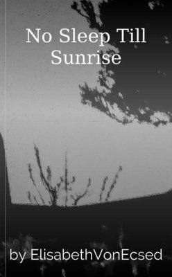 No Sleep Till Sunrise by ElisabethVonEcsed
