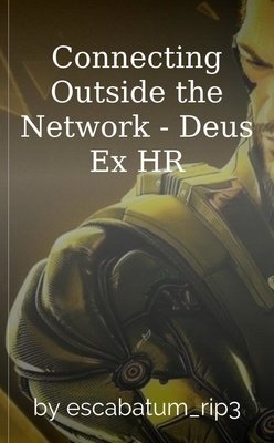 Connecting Outside the Network - Deus Ex HR by escabatum_rip3