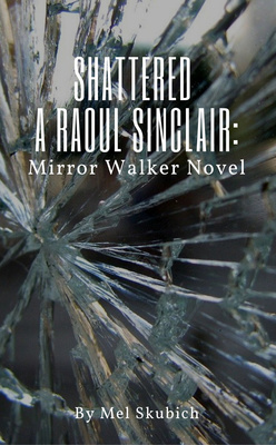 Shattered - A Raoul Sinclair: Mirror Walker Novel by Mel Skubich