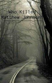 Who Killed Matthew Johnson? by DramaLama