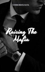 Raising The Mafia by UnbrokenLolita