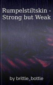 Rumpelstiltskin - Strong but Weak by brittle_bottle