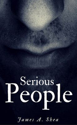 Serious People by James A. Shea