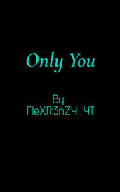Only You by FleX Fr3nZy_YT