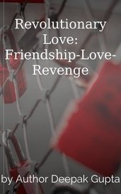 Revolutionary Love: Friendship-Love-Revenge by Author Deepak Gupta