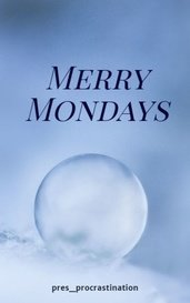 Merry Mondays by pres_procrastination