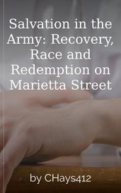 Salvation in the Army: Recovery, Race and Redemption on Marietta Street by CHays412