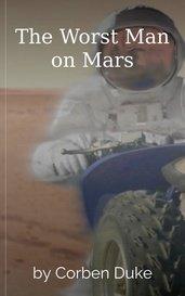 The Worst Man on Mars by Corben Duke