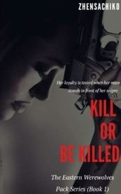 Kill or Be Killed (#1 Eastern Werewolves Pack Series) by zhensachiko