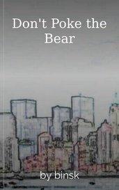 Don't Poke the Bear by binsk