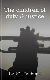 The children of duty & justice by JGJ Fairhurst