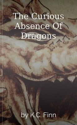 The Curious Absence Of Dragons by K.C. Finn