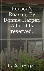 Reason's Reason, By Donnie Harper, All rights reserved. by Donn Harper